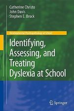 Identifying, Assessing, and Treating Dyslexia at School : Developmental Psychopathology at School - Catherine Christo