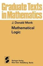 Mathematical Logic : Towards a General Theory of Logic - J. Donald Monk