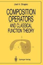 Composition Operators : And Classical Function Theory - Joel H. Shapiro