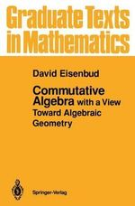 Commutative Algebra : With a View Toward Algebraic Geometry :  With a View Toward Algebraic Geometry - David Eisenbud