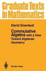 Commutative Algebra : With a View Toward Algebraic Geometry :  With a View Toward Algebraic Geometry - David Eisenbud