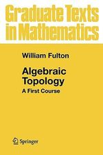Algebraic Topology : A First Course - William Fulton
