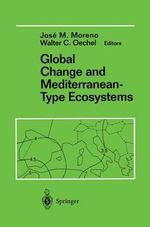 Global Change and Mediterranean-type ecosystems : Anticipated Effects of a Changing Global Environment in Mediterranean-Type Ecosystems Vol 117