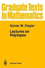 Lectures on Polytopes : Graduate Texts in Mathematics - Gunter M. Ziegler