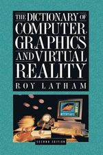 The Dictionary of Computer Graphics and Virtual Reality - Roy Latham