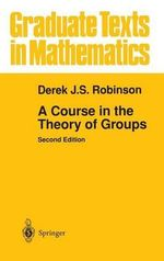 A Course in the Theory of Groups : Graduate Texts in Mathematics - Derek John Scott Robinson