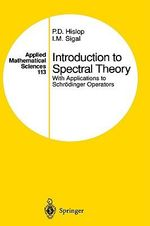 Introduction to Spectral Theory : With Applications to Schrodinger Operators - P.D. Hislop