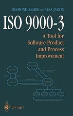 ISO 9000-3 : A Tool for Software Product and Process Improvement - Raymond Kehoe