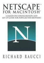 Netscape for Macintosh Pcs : A Hands-On Configuration and Set-Up Guide for Popular Web Browsers - R Raucci