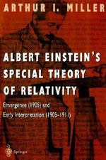 Albert Einstein's Special Theory of Relativity : Emergence (1905) and Early Interpretation (1905-1911) - Arthur I. Miller