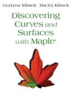 Discovering Curves and Surfaces with Maple(R) : Lecture Notes in Computer Science, - Grazyna Klimek