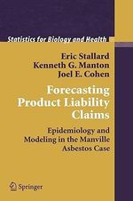Forecasting Product Liability Claims : Epidemiology and Modeling in the Manville Asbestos Case - Eric Stallard