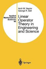 Linear Operator Theory in Engineering and Science - Arch W. Naylor