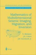 Mathematics of Multidimensional Seismic Imaging, Migration and Inversion : Interdisciplinary Applied Mathematics - Norman Bleistein