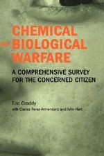 Chemical and Biological Warfare : A Comprehensive Survey for the Concerned Citizen - Eric Croddy