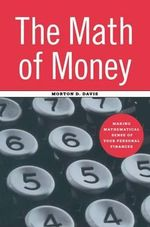 The Math of Money : Making Mathematical Sense of Your Personal Finance - Morton D. Davis