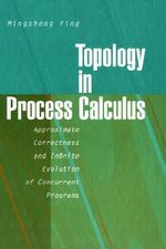 Topology in Process Calculus : Approximate Correctness and Infinite Evolution of Concurrent Programs - Mingsheng Ying