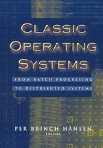 Classic Operating Systems : From Batch Processing to Distributed Systems
