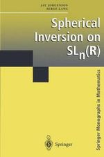 Spherical Inversion on SLn : Springer Monographs in Mathematics - Jay Jorgenson