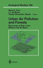 Urban Air Pollution and Forests : Resources at Risk in the Mexico City Air Basin :  Resources at Risk in the Mexico City Air Basin
