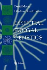 Essential Fungal Genetics : An Expose of Kingdom Fungi - David Moore