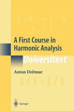 A First Course in Harmonic Analysis :  Supplement to Vols. III/17a, 22a - Anton Deitmar