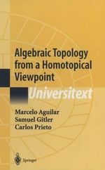 Algebraic Topology from a Homotopical Viewpoint : Universitext - Marcelo Alberto Aguilar