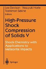 High-pressure Shock Compression of Solids: v. 5 : Shock Chemistry with Applications to Meteorite Impacts