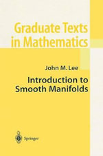 Introduction to Smooth Manifolds : Graduate Texts in Mathematics - John M. Lee