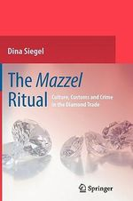 Mazzel Ritual : Culture, Customs and Crime in the Diamond Trade - Dina Siegel