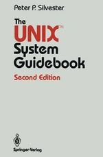 The UNIX System Guidebook : Springer Books on Professional Computing - P. P. Silvester