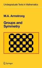 Groups and Symmetry : Undergraduate Texts in Mathematics - Mark A. Armstrong