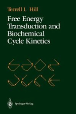 Free Energy Transduction and Biochemical Cycle Kinetics - Terrell L. Hill