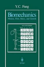 Biomechanics: Motion, Flow, Stress and Growth : Motion, Flow, Stress and Growth - Y. C. Fung