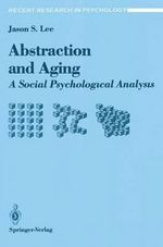 Abstraction and Aging : A Social Psychological Analysis - Jason S. Lee