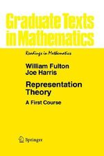 Representation Theory : A First Course - William Fulton