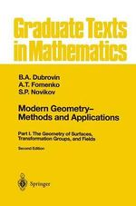 Modern Geometry - Methods and Applications : Part I : The Geometry of Surfaces, Transformation Groups, and Fields :  Part I : The Geometry of Surfaces, Transformation Groups, and Fields - B.A. Dubrovin