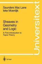 Sheaves in Geometry and Logic : A First Introduction to Topos Theory - Saunders MacLane