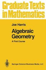 Algebraic Geometry: v. 133 : A First Course - Joe Harris