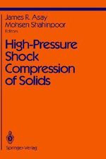 High-Pressure Shock Compression of Solids - J.R. Asay