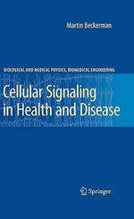 Cellular Signaling in Health and Disease : Biological and Medical Physics: Biomedical Engineering - Martin Beckerman