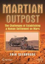 Martian Outpost : The Challenges of Establishing a Human Settlement on Mars - Erik Seedhouse