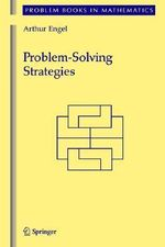 Problem-Solving Strategies : Problem Books in Mathematics - Arthur Engel