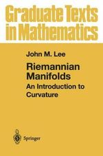 Riemannian Manifolds : An Introduction to Curvature :  An Introduction to Curvature - John M. Lee
