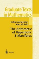 The Arithmetic of Hyperbolic 3-manifolds : Graduate Texts in Mathematics - Colin MacLachlan