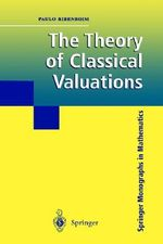The Theory of Classical Valuations : Springer Monographs in Mathematics - Paula Ribenboim