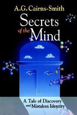 Secrets of the Mind : A Tale of Discovery and Mistaken Identity - A.G. Cairns-Smith