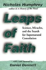Leaps of Faith : Science, Miracles, and the Search for Supernatural Consolation - Nicholas Humphrey