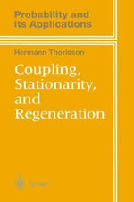 Coupling, Stationarity, and Regeneration : Probability and Its Applications - Hermann Thorisson