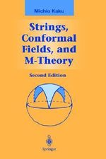 Strings, Conformal Fields, and M Theory :  Podremos Ser Invisibles, Viajar en el Tiempo y Te... - Michio Kaku